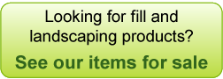 Looking for fill and landscaping products? See our items for sale